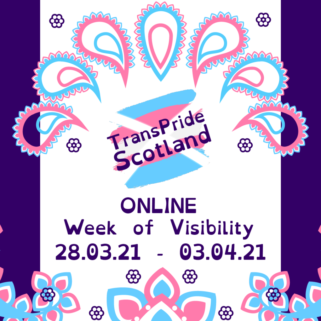 Trans Pride Scotland's logo, a saltire accross a trans flag, rests above 'Online: Week of Visibility running 28th of March 2021 to 3rd of April 2021